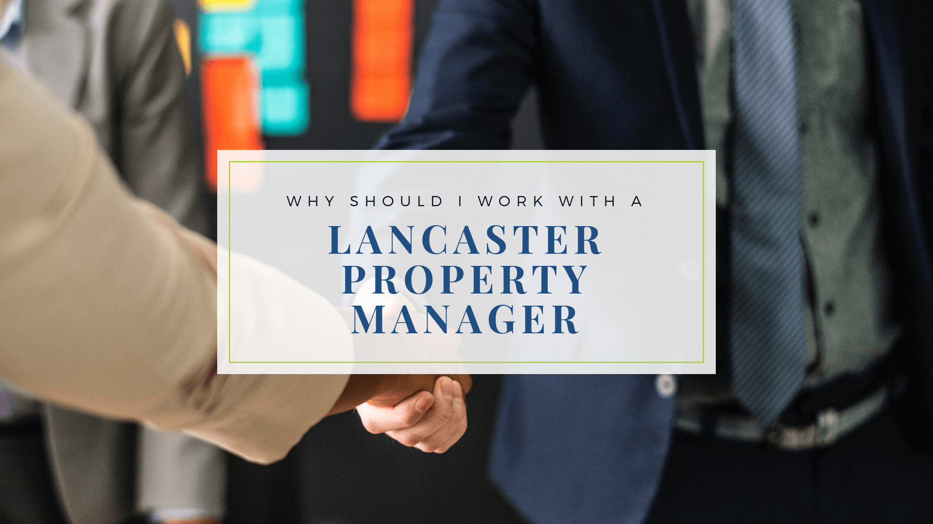 Why Should I Work with a Lancaster Property Manager When Choosing an Investment Property?